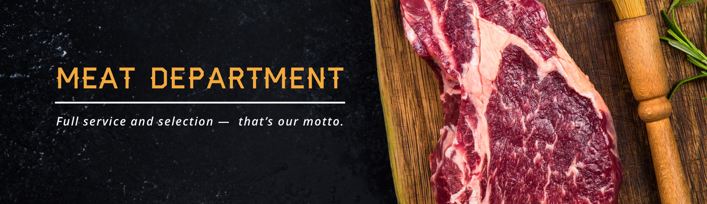Meat Department  - Full service and selection - that's our motto.